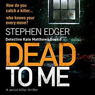 Dead to Me     A Serial Killer Thriller: Detective Kate Matthews Crime Thriller Series, Book 1              By:                                                                                                                                 Stephen Edger                               Narrated by:                                                                                                                                 Emma Newman                      Length: 10 hrs and 1 min     1 rating     Overall 5.0