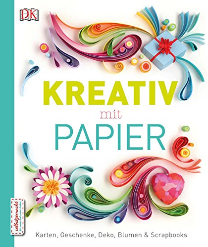 Kreativ mit Papier: Karten, Geschenke, Deko, Blumen & Scrapbooks