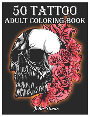 50 Tattoo Adult Coloring Book: An Adult Coloring Book with Awesome and Relaxing Beautiful Modern Tattoo Designs for Men and Women Coloring Pages