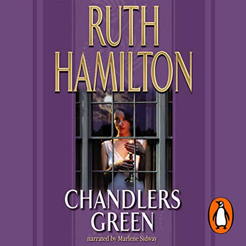 Chandlers Green                   By:                                                                                                                                 Ruth Hamilton                               Narrated by:                                                                                                                                 Marlene Sidway                      Length: 12 hrs and 21 mins     Not rated yet     Overall 0.0