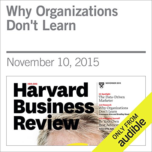 Why Organizations Don't Learn                   By:                                                                                                                                 Harvard Business Review,                                                                                        Francesca Gino,                                                                                        Bradley Statts                               Narrated by:                                                                                                                                 Todd Mundt                      Length: 30 mins     3 ratings     Overall 4.7