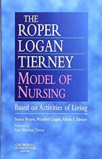 The Roper-Logan-Tierney Model of Nursing: Based on Activities of Living, 1e by Nancy Roper MPhil RGN RSCN RNT Winifred W. ...