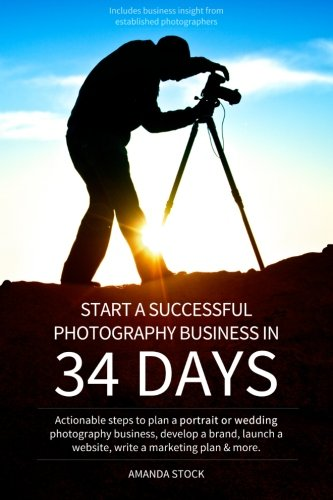 Start a Successful Photography Business in 34 Days: Actionable steps to plan a portrait or wedding photography business, develop a brand, launch a website, write a marketing plan & more.