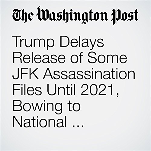 Trump Delays Release of Some JFK Assassination Files Until 2021, Bowing to National Security Concerns copertina