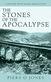 [Piers O Jones]のThe Stones of the Apocalypse: A mystery with global implications (English Edition)