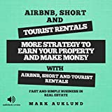Real Estate Investing Books! - Airbnb, Short & Tourist Rentals: More Strategy to Earn Your Property and Make Money with Airbnb, Short and Tourist Rentals: Fast And Simple Business In Real Estate