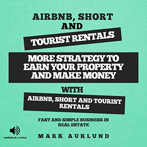 Airbnb, Short & Tourist Rentals: More Strategy to Earn Your Property and Make Money with Airbnb, Short and Tourist Rentals audiobook cover art