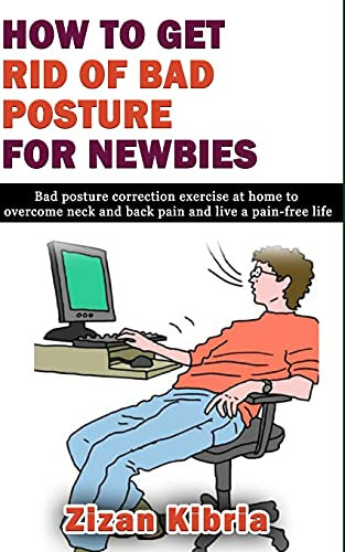 HOW TO GET RID OF BAD POSTURE FOR NEWBIES: Bad posture correction exercise at home to overcome neck and back pain and live a pain-free life