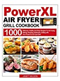 Power XL Air Fryer Grill Cookbook: 1000 Delicious, Healthy And Easy Recipes For Air Frying, Baking, Roasting, Rotisserie, Grilling with Your Power XL Air Fryer Grill