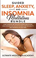 Guided Sleep, Anxiety, and Insomnia Meditations Bundle: Start Sleeping Better with Guided Meditation, Used for Kids and Adults to Have a Better Night's Rest Instantly in Less Time!