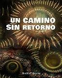 Un camino sin retorno: novela corta de ficción con tintes oscuros; trasciende a la supuesta realidad de nuestras vidas. (Spanish Edition)