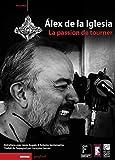 Alex de la Iglesia - La passion de tourner