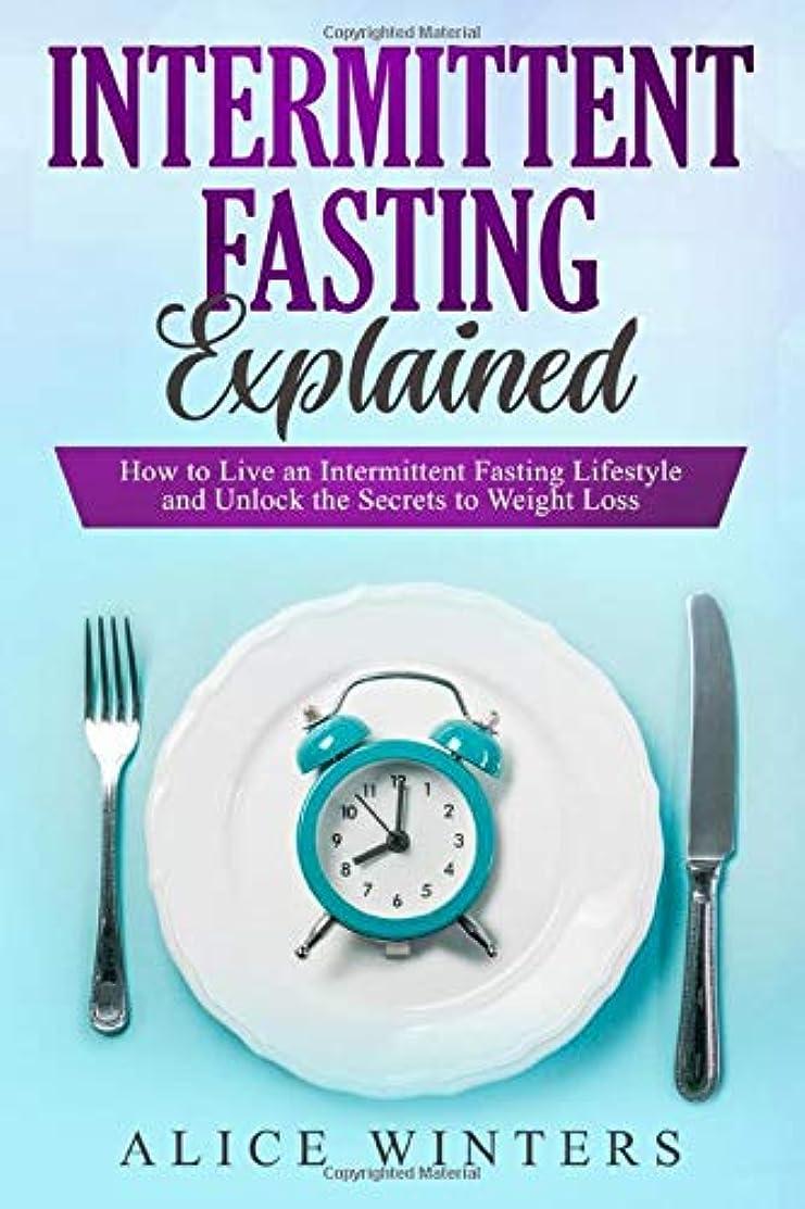 カルシウム申し込む懐Intermittent Fasting Explained: How to Live an Intermittent Fasting Lifestyle and Unlock the Secrets to Weight Loss.