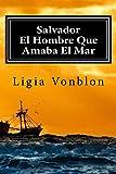 Salvador: El Hombre Que Amaba El Mar (Spanish Edition)
