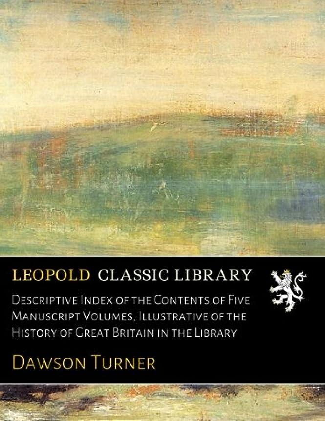 奨学金ボイドプランターDescriptive Index of the Contents of Five Manuscript Volumes, Illustrative of the History of Great Britain in the Library
