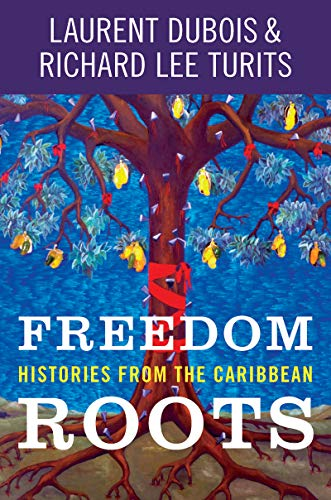 Compare Textbook Prices for Freedom Roots: Histories from the Caribbean  ISBN 9781469653600 by Dubois, Laurent,Turits, Richard Lee