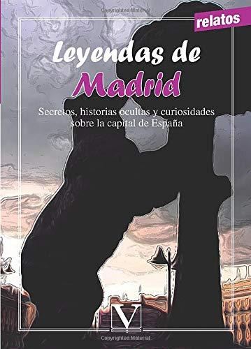 Leyendas de Madrid: Secretos, historias ocultas y curiosidades sobre la capital de España (Infantil-Juvenil)