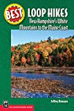 Best Loop Hikes: New Hampshire s White Mountains to the Maine Coast (Best Hikes)