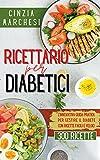 Ricettario per Diabetici : L'innovativa guida pratica per gestire il diabete con ricette facili e veloci