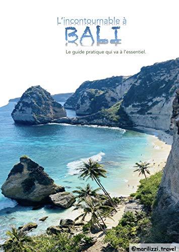 L'incontournable à Bali: Le guide pratique qui va à...