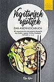 Vegetarisch asiatisch-DAS Asien Kochbuch 90 vegetarische und vegane Rezepte aus Indien,Japan,China,Thailand,Vietnam,u.v.a.: DAS Asien Kochbuch!I Inkl ... Chi, Chutneys (Veggie Reise um die Welt)