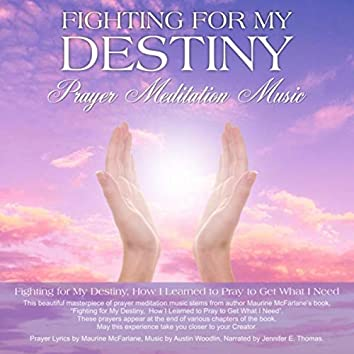 Fighting for My Destiny (Prayer Meditation Music)