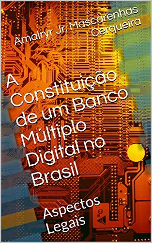 A Constituição de um Banco Múltiplo Digital no Brasil: Aspectos Legais (Sistema Financeiro Nacional Livro 1)