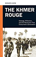 The Khmer Rouge: Ideology, Militarism, and the Revolution That Consumed a Generation (PSI Guides to Terrorists, Insurgents, and Armed Groups)