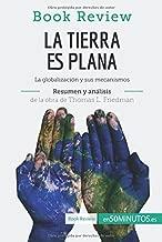 La Tierra es plana Resumen y analisis de la obra de Thomas L. Friedman (Análisis de la obra): La Globalización Y Sus Mecanismos (Spanish Edition)