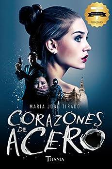 Corazones de acero (Titania amour) (Spanish Edition) by [María José Tirado]