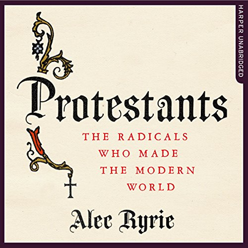 Protestants: The Radicals Who Made the Modern World Titelbild