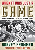 [When it Was Just a Game: Remembering the First Super Bowl] [Frommer, Harvey]...