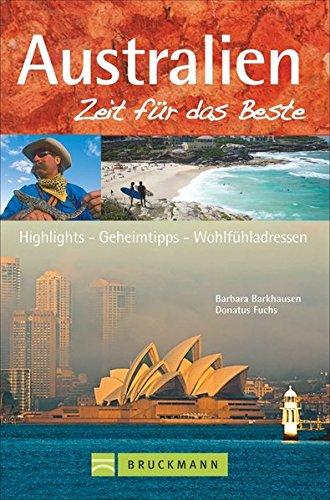 Bruckmann Reiseführer Australien: Zeit für das Beste. Highlights, Geheimtipps, Wohlfühladressen.