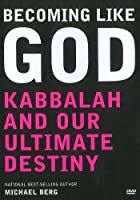 Becoming Like God: Kabbalah & Our Ultimate Destiny