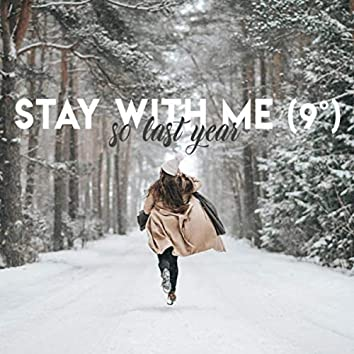 Stay with Me (9°)
