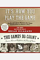 It's How You Play the Game and The Games Do Count CD: The Powerful Sports Moments That Taught Lasting Values to America's Finest Audio CD