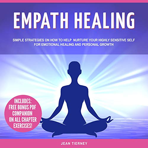 Empath Healing: Simple Strategies on How to Help Nurture your Highly Sensitive Self for Emotional Healing and Personal Growth (Includes: Quick Start Action Steps) cover art