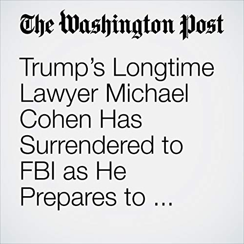 Trump's Longtime Lawyer Michael Cohen Has Surrendered to FBI as He Prepares to Plead Guilty in Federal Investigation copertina