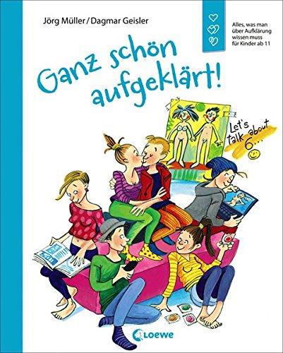 Ganz schön aufgeklärt!: Alles, was man über Aufklärung wissen muss für Kinder ab 11 - Überarbeitete Neuausgabe