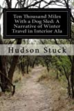 Ten Thousand Miles With a Dog Sled: A Narrative of Winter Travel in Interior Ala
