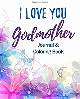 I Love You Godmother - Journal & Coloring Book: Christian Prayer Journal for Women - Positivity and Gratitude Notebook Diary - Positive Mindset - With Mandala Coloring Book Pages