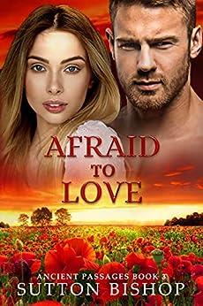 Afraid to Love (Ancient Passages Book 3) by [Sutton  Bishop]