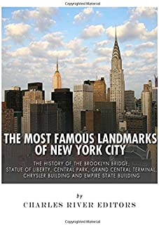 The Most Famous Landmarks of New York City: The History of the Brooklyn Bridge, Statue of Liberty, Central Park, Grand Cen...