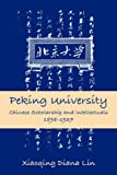 Peking University: Chinese Scholarship And Intellectuals, 1898-1937 (Suny Series in Chinese Philosophy and Culture) - Xiaoqing Diana Lin