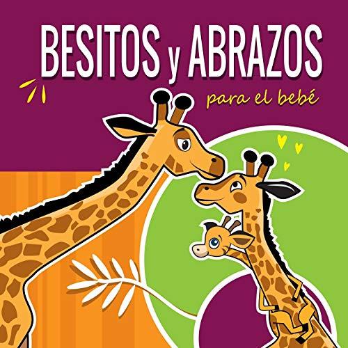 Besitos y Abrazos Para el Bebé: Cuentos Infantiles en Español Para Niños de 2 a 4 Años. Spanish Books for Kids 2-4. Hugs and Kisses (Spanish language Edition). Spanish Books for Toddlers.