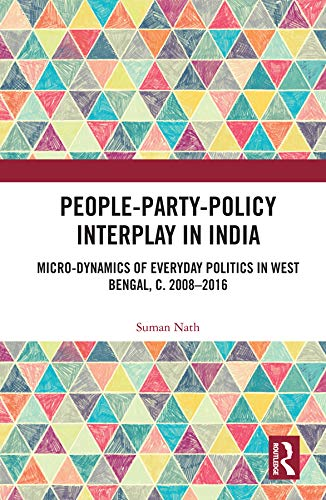 People-Party-Policy Interplay in India: Micro-dynamics of Everyday Politics in West Bengal, c. 2008 – 2016