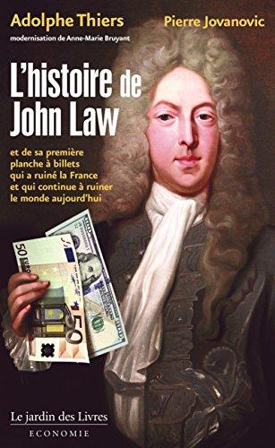 L'histoire de John Law : Et de sa première planche à billets qui a ruiné la France et qui continue à ruiner le monde aujourd'hui