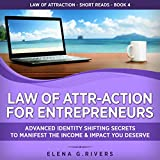 Law of Attr-Action for Entrepreneurs: Advanced Identity Shifting Secrets to Manifest the Income & Impact You Deserve (Law of Attraction Short Reads, Book 4)