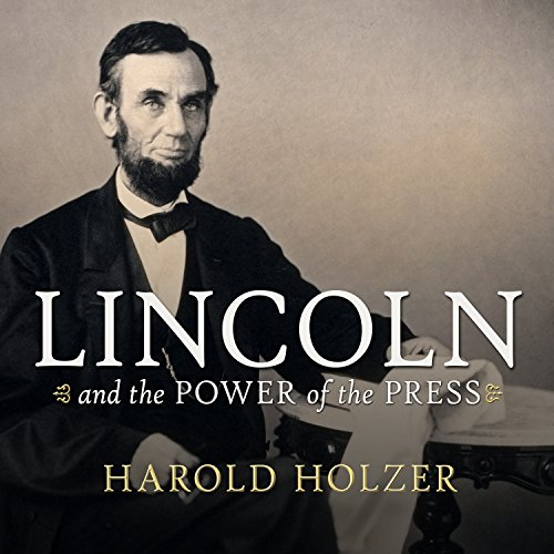 Lincoln and the Power of the Press audiobook cover art
