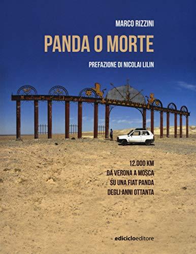 Panda o morte. 12.000 km da Verona a Mosca su una Fiat Panda degli anni Ottanta